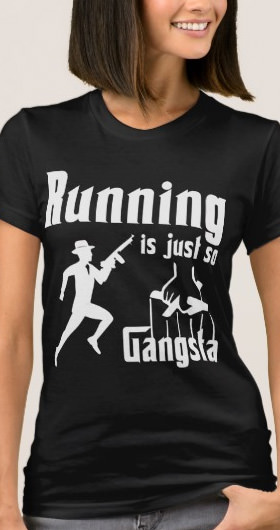 Running Is So Gangsta Women's Shirt