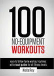 100 No-Equipment Workouts Vol. 1 : Fitness Routines you can do anywhere, Any Time<br />