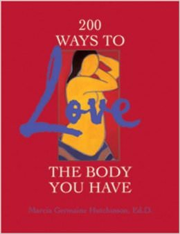 200 Ways to Love the Body You Have :