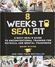 8 Weeks to SEALFIT : A Navy SEAL's Guide to Unconventional Training for Physical and Mental Toughness<br />