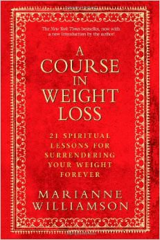 A Course in Weight Loss : 21 Spiritual Lessons for Surrendering Your Weight Forever<br />