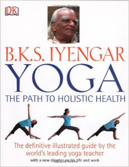B.K.S. Iyengar Yoga: The Path to Holistic Health :