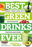 Best Green Drinks Ever : Boost Your Juice with Protein, Antioxidants and More<br />