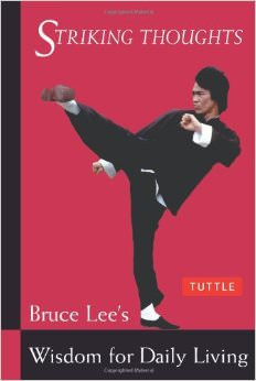 Bruce Lee Striking Thoughts : Bruce Lee's Wisdom for Daily Living<br />
