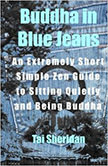 Buddha in Blue Jeans : An Extremely Short Simple Zen Guide to Sitting Quietly<br />