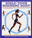 Build Your Running Body : A Total-Body Fitness Plan for All Distance Runners, from Milers to Ultramarathoners<br />