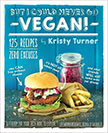 But I Could Never Go Vegan! : 125 Recipes That Prove Otherwise.<br />