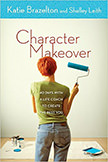 Character Makeover : 40 Days with a Life Coach to Create the Best You<br />