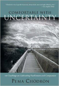 Comfortable with Uncertainty : 108 Teachings on Cultivating Fearlessness and Compassion<br />