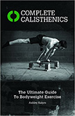 Complete Calisthenics : The Ultimate Guide to Bodyweight Training<br />