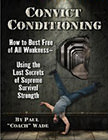 Convict Conditioning : How to Bust Free of All Weakness-Using the Lost Secrets of Supreme Survival Strength<br />