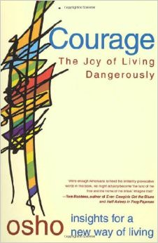 Courage : The Joy of Living Dangerously<br />