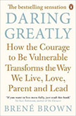 Daring Greatly : How the Courage to be Vulnerable Transforms the Way We Live, Love, Parent, and Lead<br />