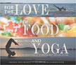 For the Love of Food and Yoga : A Celebration of Mindful Eating and Being<br />