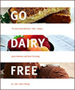 Go Dairy Free : The Guide and Cookbook for Milk Allergies, Lactose Intolerance, and Casein-Free Living<br />