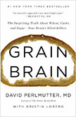 Grain Brain : The Surprising Truth about Wheat, Carbs,  and Sugar--Your Brain's Silent Killers<br />