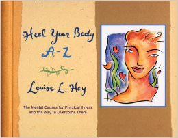 Heal Your Body A-Z : The Mental Causes for Physical Illness and the Way to Overcome Them<br />