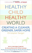 Healthy Child Healthy World : Creating a Cleaner, Greener, Safer Home<br />