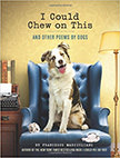 I Could Chew on This : And Other Poems by Dogs<br />