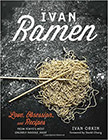 Ivan Ramen : Love, Obsession, and Recipes from Tokyo's Most Unlikely Noodle Joint<br />