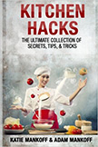 Kitchen Hacks : The Ultimate Collection Of Secrets, Tips and Tricks<br />