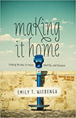 Making It Home : Finding My Way to Peace, Identity, and Purpose<br />