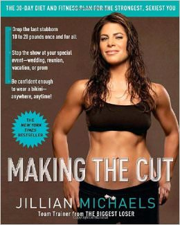 Making the Cut : The 30-Day Diet and Fitness Plan for the Strongest, Sexiest You<br />