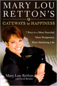 Mary Lou Retton's Gateways to Happiness : Ways to a More Peaceful, More Prosperous, More Satisfying Life<br />