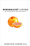 Minimalist Living : Decluttering for Joy, Health, and Creativity<br />