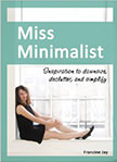 Miss Minimalist : Inspiration to Downsize, Declutter, and Simplify<br />
