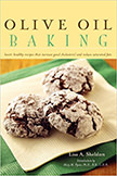 Olive Oil Baking : Heart-Healthy Recipes That Increase Good Cholesterol and Reduce Saturated Fats<br />