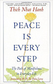 Peace Is Every Step : The Path of Mindfulness in Everyday Life<br />