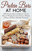 Protein Bars at Home : DIY Protein Bars Cookbook to Excel in Fitness and Have a Healthy Nutrition<br />
