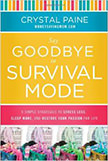 Say Goodbye to Survival Mode : 9 Simple Strategies to Stress Less, Sleep More, and Restore Your Passion for Life<br />