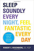 Sleep Soundly Every Night, Feel Fantastic Every Day : A Doctor's Guide to Solving Your Sleep Problems<br />