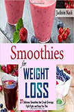 Smoothies for Weight Loss : 37 Delicious Smoothies That Crush Cravings, Fight Fat, And Keep You Thin<br />