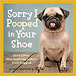 Sorry I Pooped in Your Shoe : And Other Heartwarming Letters from Doggie<br />