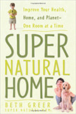 Super Natural Home : Improve Your Health, Home, and Planet--One Room at a Time<br />