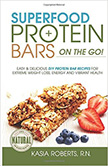 Superfood Protein Bars On-the-Go : Easy and Delicious DIY Protein Bar Recipes For Energy and Vibrant Health<br />