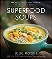 Superfood Soups : 100 Delicious, Energizing &amp; Plant-based Recipes<br />