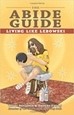 The Abide Guide: Living Like Lebowski :