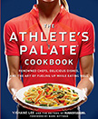 The Athlete's Palate Cookbook : Renowned Chefs, Delicious Dishes, and the Art of Fueling Up<br />