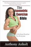 The Isometric Exercise Bible : A Workout Routine For Everyone<br />