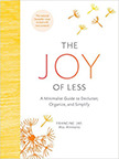 The Joy of Less : A Minimalist Guide to Declutter, Organize, and Simplify<br />