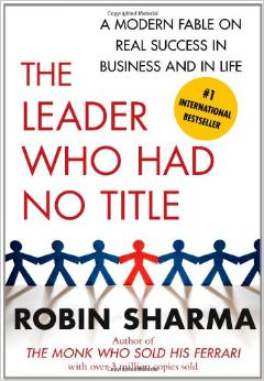 The Leader Who Had No Title : A Modern Fable on Real Success in Business and in Life<br />