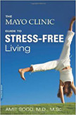 The Mayo Clinic Guide to Stress-Free Living :