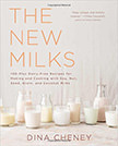 The New Milks : 100-Plus Dairy-Free Recipes for Making and Cooking with Soy, Nut, Seed, Grain, and Coconut Milks<br />