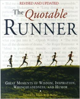 The Quotable Runner : Great Moments of Wisdom, Inspiration, Wrongheadedness, and Humor<br />