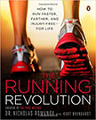 The Running Revolution : How to Run Faster, Farther, and Injury-Free--for Life<br />