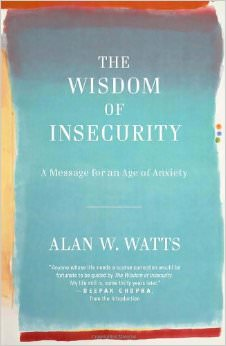The Wisdom of Insecurity : A Message for an Age of Anxiety<br />